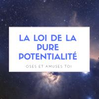 la loi de la pure potentialité : pourquoi et comment l'utiliser?