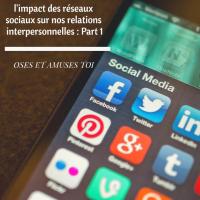 L'impact des réseaux sociaux sur nos relations interpersonnelles (part 1)