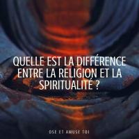 Quelle différence y-a-t-il entre la spiritualité et la Religion ?